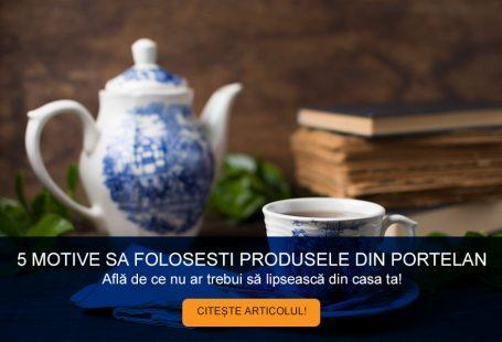 Produse Portelan - 5 motive sa le folosesti